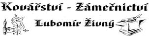 Kovářství zámečnicvtví Lubomír Živný,  Zabýváme se kovářskou a zámečnickou výrobou